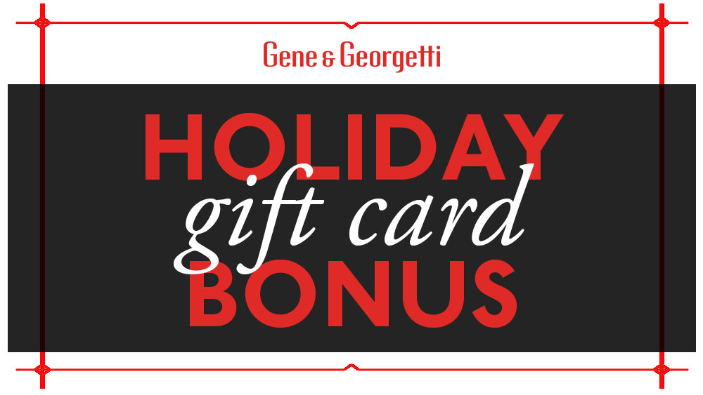 $25 FREE – Holiday Gift Card Bonus at Gene & Georgetti